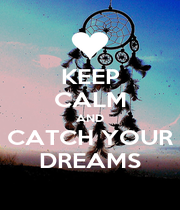 KEEP CALM AND CATCH YOUR DREAMS - Personalised Poster A1 size