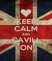KEEP CALM AND CAVILL ON - Personalised Poster A4 size