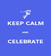 KEEP CALM  AND  CELEBRATE - Personalised Poster A1 size