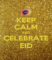 KEEP CALM AND CELEBRATE EID - Personalised Poster A1 size
