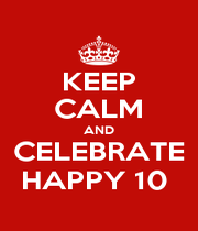 KEEP CALM AND CELEBRATE HAPPY 10  - Personalised Poster A1 size