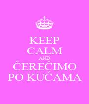 KEEP CALM AND ČEREČIMO PO KUĆAMA - Personalised Poster A1 size