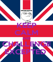 KEEP CALM AND CHALLENGE EXCEPTED  - Personalised Poster A1 size