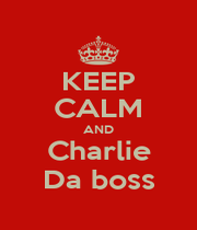 KEEP CALM AND Charlie Da boss - Personalised Poster A1 size