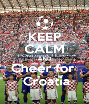 KEEP CALM AND Cheer for   Croatia - Personalised Poster A4 size