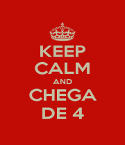 KEEP CALM AND CHEGA DE 4 - Personalised Poster A4 size