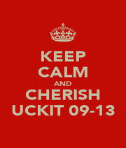 KEEP CALM AND CHERISH UCKIT 09-13 - Personalised Poster A1 size