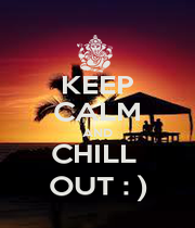 KEEP CALM AND CHILL  OUT : ) - Personalised Poster A1 size