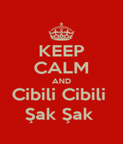 KEEP CALM AND Cibili Cibili  Şak Şak  - Personalised Poster A1 size