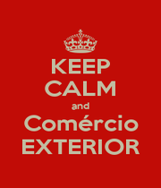 KEEP CALM and Comércio EXTERIOR - Personalised Poster A1 size