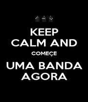 KEEP CALM AND COMEÇE UMA BANDA AGORA - Personalised Poster A1 size