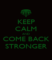 KEEP CALM AND COME BACK STRONGER - Personalised Poster A1 size