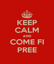 KEEP CALM AND COME FI PREE - Personalised Poster A4 size
