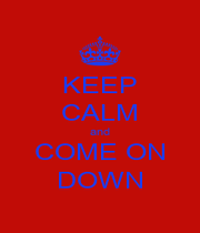 KEEP CALM and COME ON DOWN - Personalised Poster A1 size