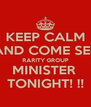 KEEP CALM AND COME SEE RARITY GROUP MINISTER  TONIGHT! !! - Personalised Poster A4 size