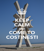 KEEP CALM AND COME TO COSTINESTI - Personalised Poster A1 size