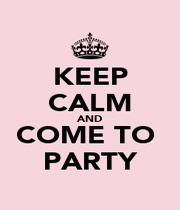 KEEP CALM AND COME TO  PARTY - Personalised Poster A4 size