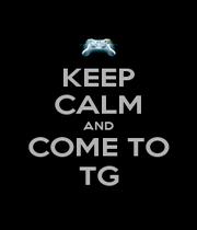 KEEP CALM AND COME TO TG - Personalised Poster A1 size