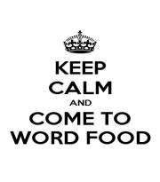 KEEP CALM AND COME TO WORD FOOD - Personalised Poster A1 size