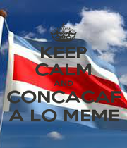 KEEP CALM AND CONCACAF A LO MEME - Personalised Poster A4 size