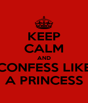 KEEP CALM AND CONFESS LIKE A PRINCESS - Personalised Poster A1 size