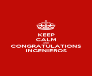 KEEP CALM AND CONGRATULATIONS INGENIEROS - Personalised Poster A1 size