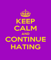 KEEP CALM AND CONTINUE HATING - Personalised Poster A1 size