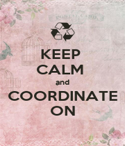 KEEP  CALM  and COORDINATE ON - Personalised Poster A1 size