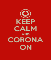 KEEP CALM AND CORONA ON - Personalised Poster A4 size