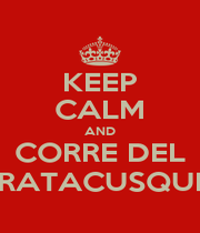 KEEP CALM AND CORRE DEL RATACUSQUI - Personalised Poster A1 size