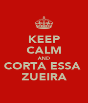KEEP CALM AND CORTA ESSA  ZUEIRA - Personalised Poster A1 size