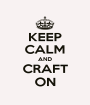 KEEP CALM AND CRAFT ON - Personalised Poster A1 size