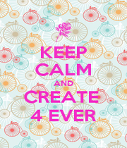 KEEP CALM AND CREATE  4 EVER - Personalised Poster A4 size