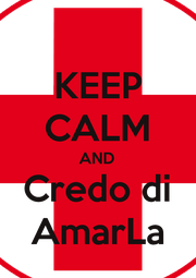 KEEP CALM AND Credo di AmarLa - Personalised Poster A1 size