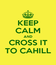 KEEP CALM AND CROSS IT TO CAHILL - Personalised Poster A4 size