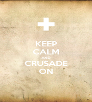 KEEP CALM AND CRUSADE ON - Personalised Poster A1 size