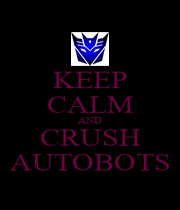 KEEP CALM AND CRUSH AUTOBOTS - Personalised Poster A1 size