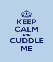 KEEP CALM AND CUDDLE ME - Personalised Poster A1 size