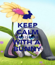 KEEP CALM AND CUDDLE WITH A  BUNNY - Personalised Poster A4 size
