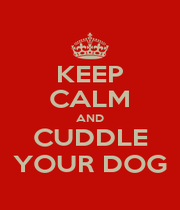 KEEP CALM AND CUDDLE YOUR DOG - Personalised Poster A1 size