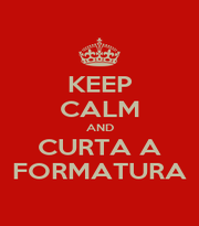 KEEP CALM AND CURTA A FORMATURA - Personalised Poster A4 size