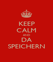 KEEP CALM AND DA SPEICHERN - Personalised Poster A1 size