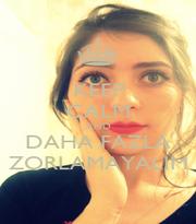 KEEP CALM AND DAHA FAZLA ZORLAMAYALIM - Personalised Poster A4 size