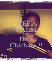KEEP CALM AND Dale Chicharo !! - Personalised Poster A1 size