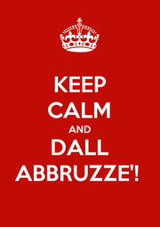 KEEP CALM AND DALL ABBRUZZE'!  - Personalised Poster A1 size
