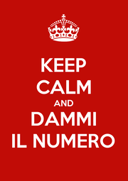 KEEP CALM AND DAMMI IL NUMERO - Personalised Poster A1 size