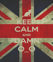 KEEP CALM AND DAMN O_O - Personalised Poster A1 size