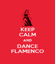 KEEP CALM AND DANCE FLAMENCO - Personalised Poster A1 size