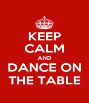 KEEP CALM AND DANCE ON THE TABLE - Personalised Poster A1 size