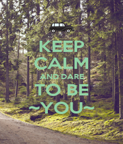 KEEP CALM AND DARE TO BE ~YOU~ - Personalised Poster A4 size